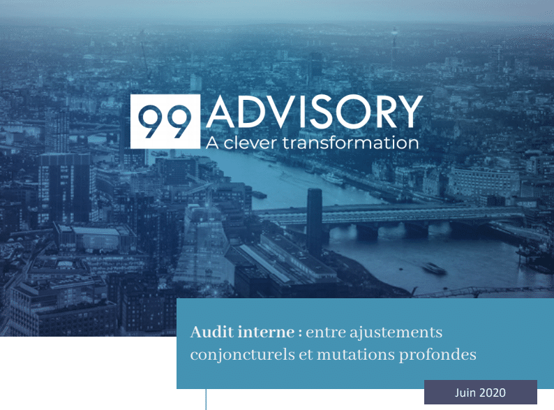 Audit interne : entre ajustements conjoncturels et mutations profondes / 99 Advisory
