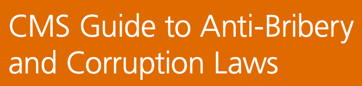CMS Guide to Anti-Bribery and Corruption Laws