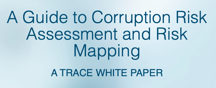 A Guide to Corruption Risk Assessment and Risk Mapping A TRACE WHITE PAPER