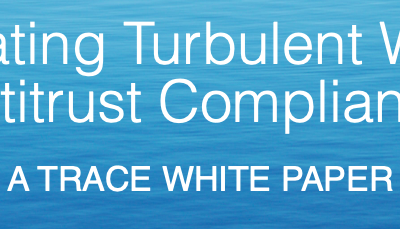 Navigating Turbulent Waters: Antitrust Compliance A TRACE WHITE PAPER